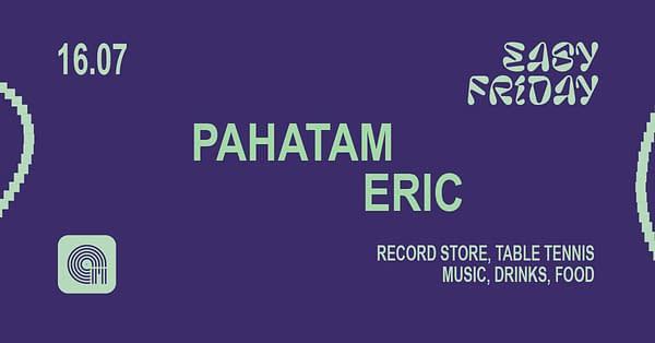 Easy Friday w/ Pahatam, Eric