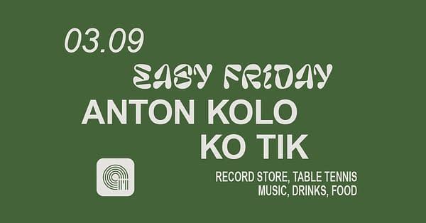 Easy Friday w/ Anton Kolo, Ko Tik